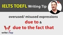 """IELTS TOEFL Writing Tip: over/misused expressions: """"due to"""" """"due to the fact that"""""""