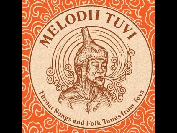 Melodii Tuvi Throat Songs And Folk Tunes From Tuva 1969 2007 Full Album