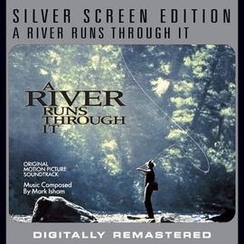 Mark Isham альбом A River Runs Through It [Silver Screen Edition]