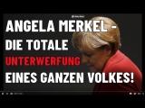 Angela Merkel - Die totale Unterwerfung eines ganzen Volkes