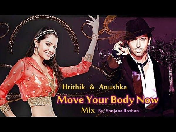 Move Your Body Now - VM Hrithik Roshan and Anushka Sharma