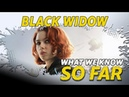 What We Know About Black Widow So Far