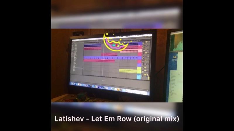 Latishev - Let Em Row (original mix) Now on Beatport!!