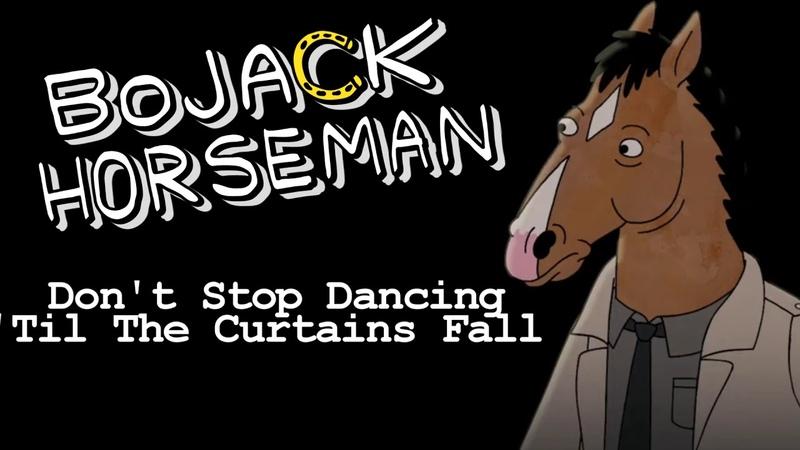 BoJack Horseman SONG - Dont Stop Dancing Til The Curtains Fall