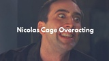 Nicolas Cage Overacting