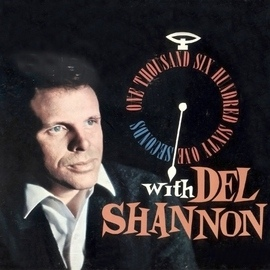 Del Shannon альбом One Thousand Six Hundred Sixty One Seconds