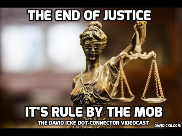 The End Of Justice - It's Rule By The Mob - David Icke Dot-Connector Videocast