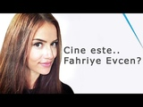 Cine este Fahriye Evcen