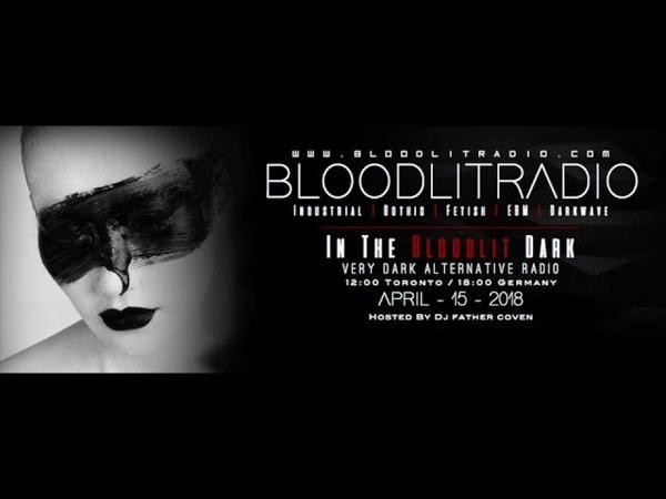 In The Bloodlit Dark! April 15 2018 (Industrial, EBM, Gothic, Synthpop, Darkwave )
