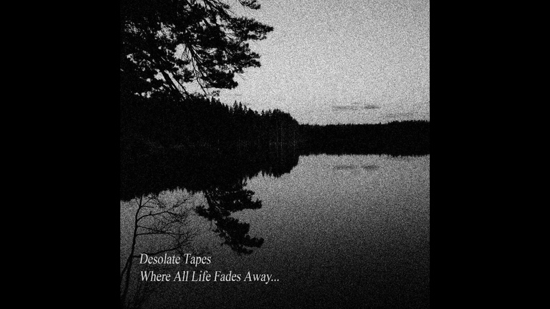 Desolate Tapes - Where All Life Fades Away... (2018)