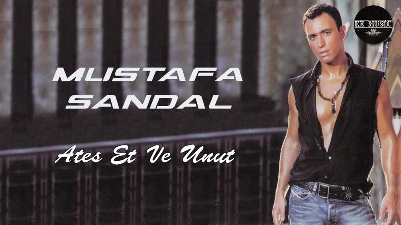 Mustafa Sandal — Ateş Et Ve Unut [Full Song]