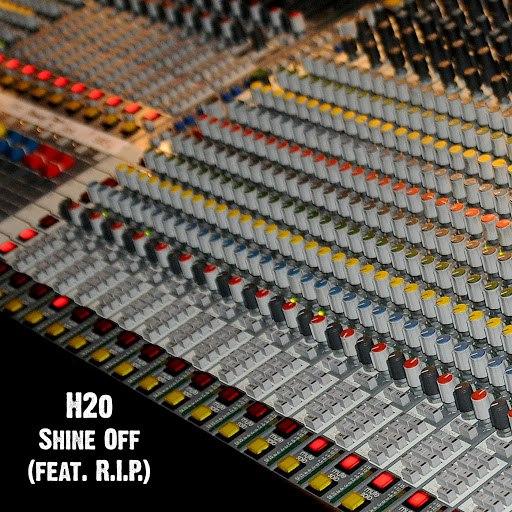 h2o альбом Shine Off (feat. R.I.P.)