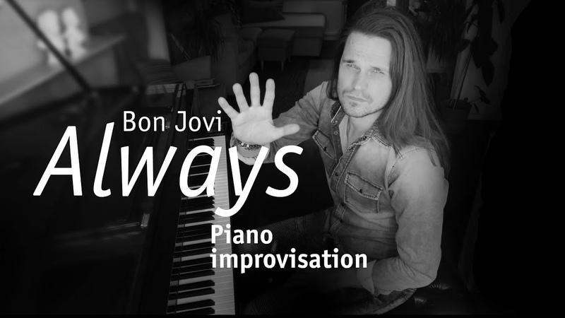 Always Thank you for loving me (Bon Jovi) - Piano Improv