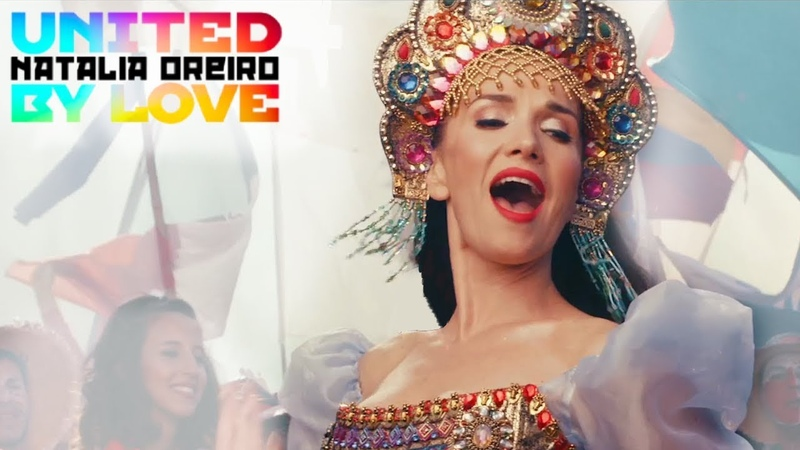 Natalia Oreiro United by love Rusia 2018 Video Oficial