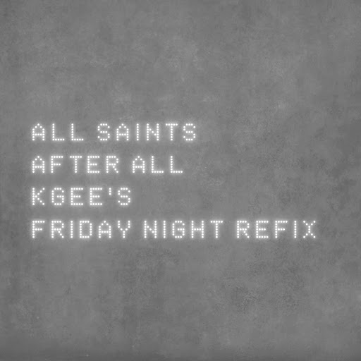 All Saints альбом After All [K-Gee's Friday Night Refix]