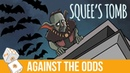 Against the Odds: Squee's Tomb (Modern)