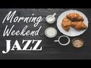 Weekend Morning JAZZ BOSSA NOVA Soft Instrumental JAZZ for Wake Up Relax Happiness