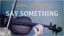A Great Big World - Say Something for violin and piano (COVER)