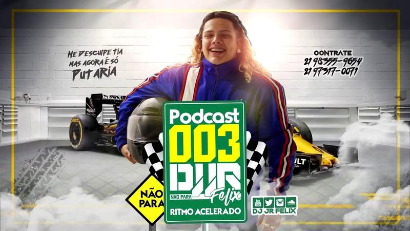 PODCAST 003 DJ JR FELIX ( RITMO ACELERADO )