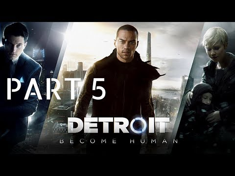 DETROIT BECOME HUMAN Walkthrough Gameplay Part 5 - Markus