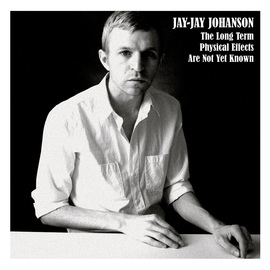 Jay-Jay Johanson альбом The Long Term Physical Effects Are Not Yet Known