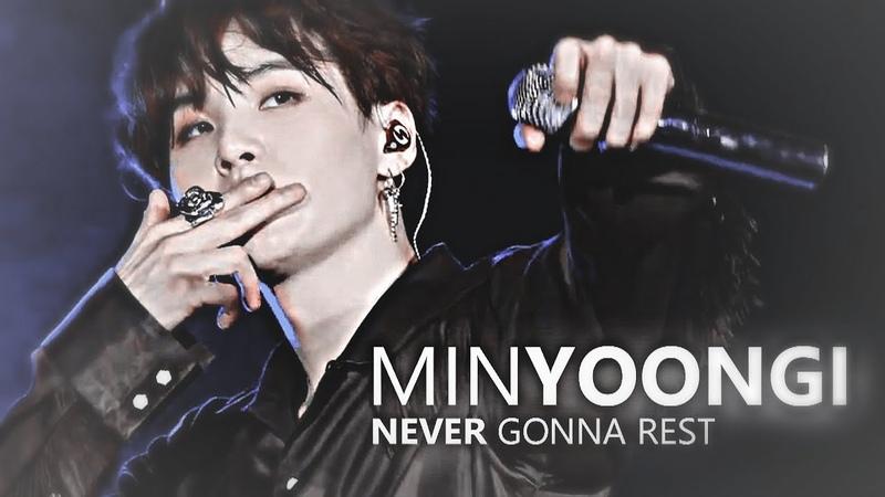 Min yoongi; never gonna rest