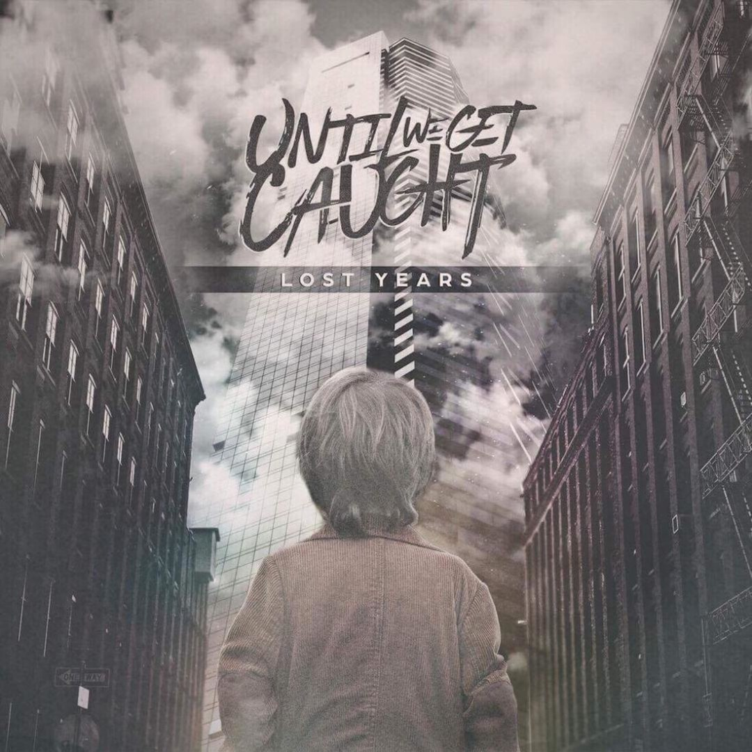 Until We Get Caught - Lost Years [EP] (2018)
