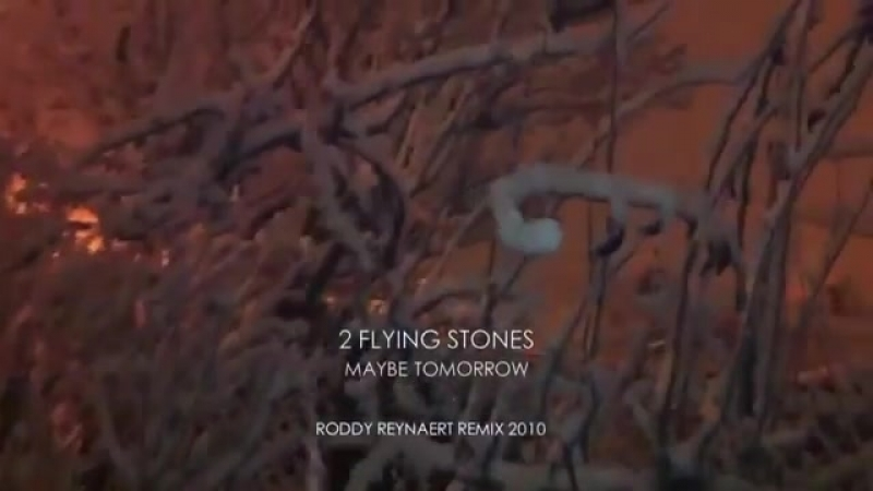 2 Flying Stones - Maybe Tomorrow (Roddy Reynaert Remix) (2010)