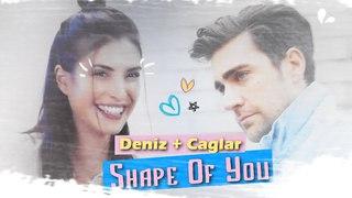❖ çaglar & deniz || shape of you [fazilet hanım ve kızları] #çagden