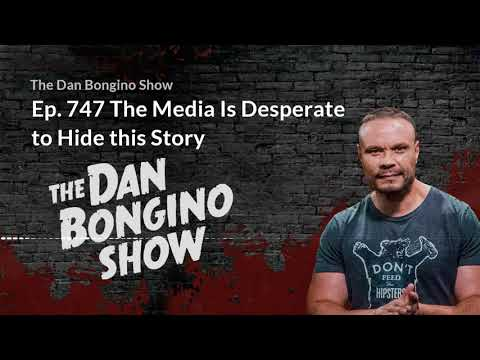 Ep. 747 The Media is Desperate to Hide This Story. The Dan Bongino Show.