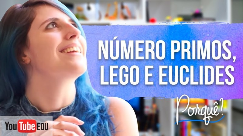 NÚMEROS PRIMOS EUCLIDES E LEGO A Matemaníaca
