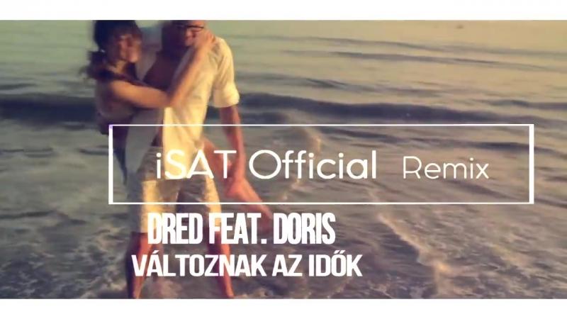 Dred feat. Doris - Változnak az idők (iSAT Official Remix) [2018] (vk.comvidchelny)