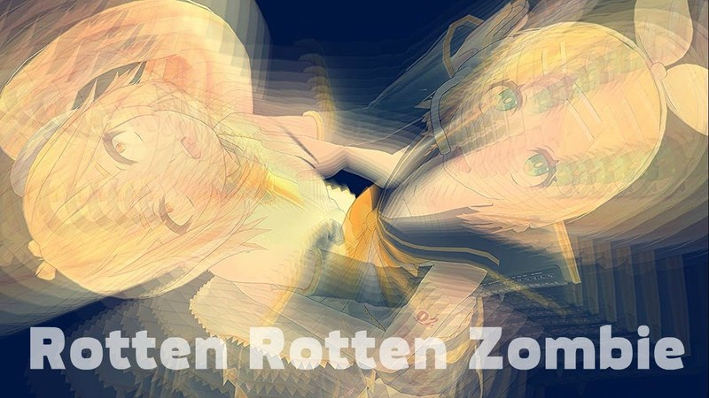 【MMD\meme】Rotten Rotten Zombie Neru Akita/Rin Kagamine (Original motion DL)