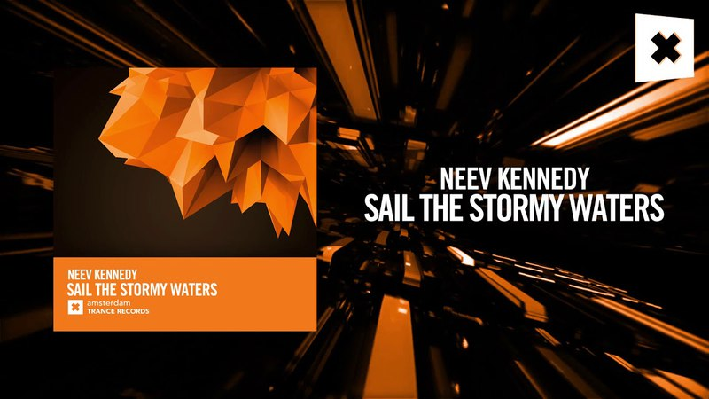 Neev Kennedy - Sail The Stormy Waters [FULL] (Amsterdam Trance)