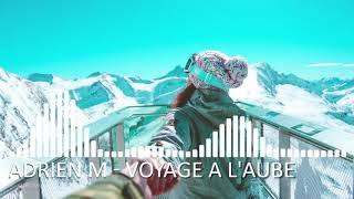 Adrien M - Voyage a l'Aube