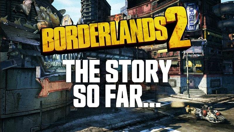 Borderlands 2 - The Story So Far...