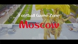 MOSСOW FOOTBALL GAME ZONE 2018