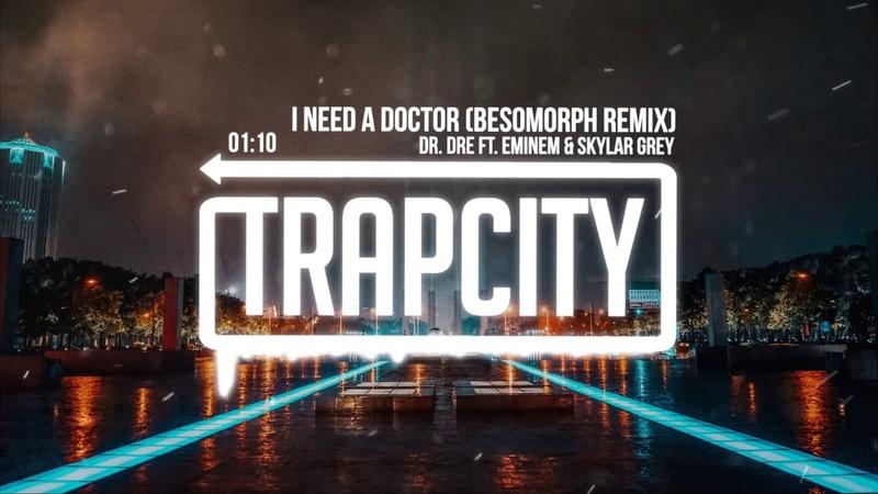 Dr. Dre ft. Eminem Skylar Grey - I Need A Doctor (Besomorph Remix)