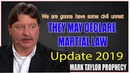 Mark Taylor update 2019 WE ARE GONNA HAVE SOME CIVIL UNREST THEY MAY DECLARE MARTIAL LAW