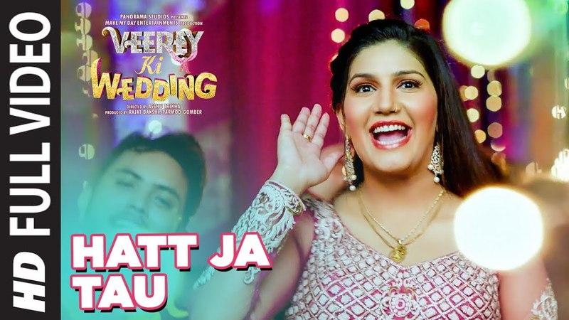 Full Video: Hatt Ja Tau | Veerey Ki Wedding | Sunidhi Chauhan | Sapna Chaudhary