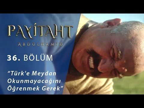 'Türk'e Meydan Okunmayacağını Öğrenmek Gerek ' Payitaht Abdülhamid 36 Bölüm
