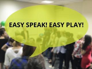Easy Speak! Easy Play!