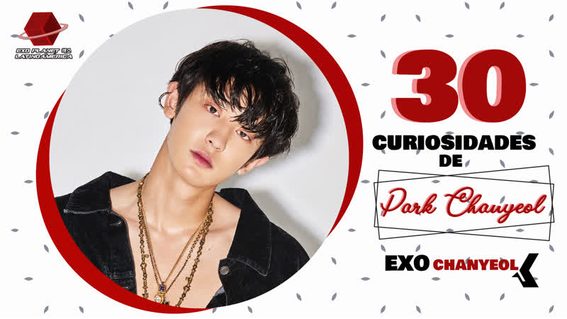 30 Curiosidades Park Chanyeol (EXO Chanyeol)