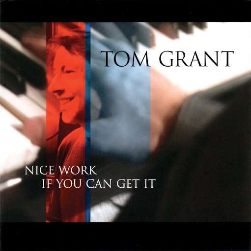 Tom Grant альбом Nice Work If You Can Get It
