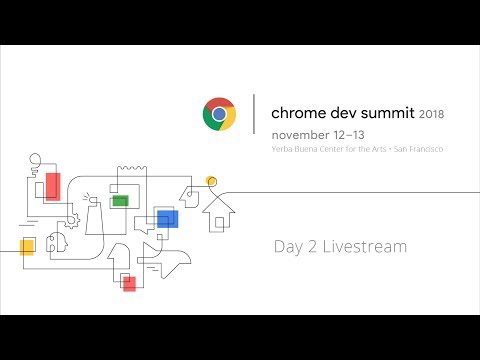 Chrome Dev Summit 2018 - Day 2 Livestream || Google Chrome Developers