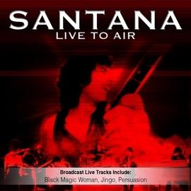 Santana альбом Live To Air