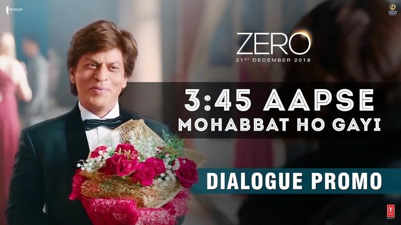 3:45 Aapse Mohabbat Ho Gayi | Zero | Dialogue Promo | Shah Rukh Khan | Anushka Sharma