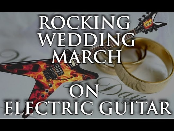 Rock Wedding March on Electric Guitar [PERFORMANCE]