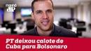 PT deixou calote de Cuba para Bolsonaro | Felipe Moura Brasil