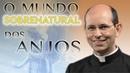 O mundo sobrenatural dos Anjos - Pe. Paulo Ricardo 18/07/14